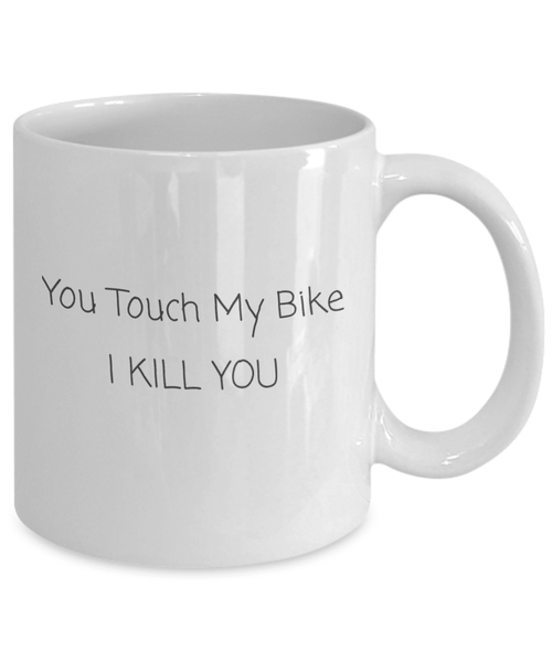 You Touch My Bike Coffee Mug