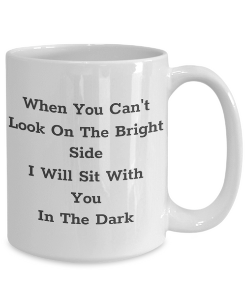 The Bright Side I Will Sit With You In The Dark Mug