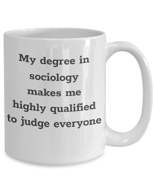 Sociology Makes Me Highly Qualified To Judge Everyone Mug