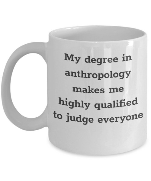 Anthropology Makes Me Highly Qualified To Judge Everyone Mug