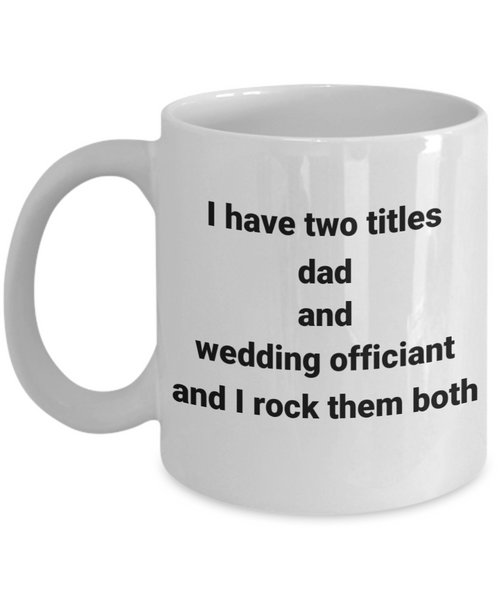 Two Titles Dad And Wedding Officiant And I Rock Them Both Mug
