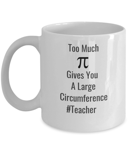 Teacher Funny Too Much Pie Coffee Mug