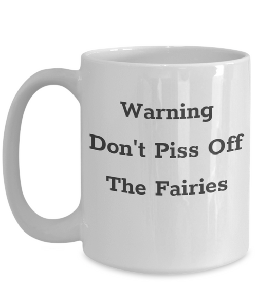 Warning Don't Piss Off The Fairies Mug