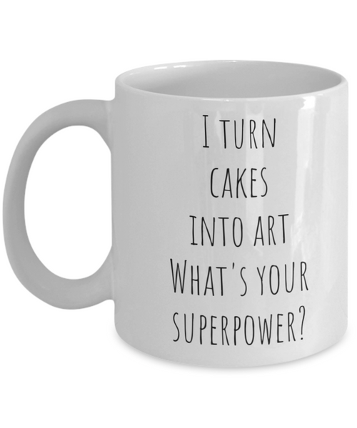 I Turn Cakes Into Art What's Your Superpower? Mug