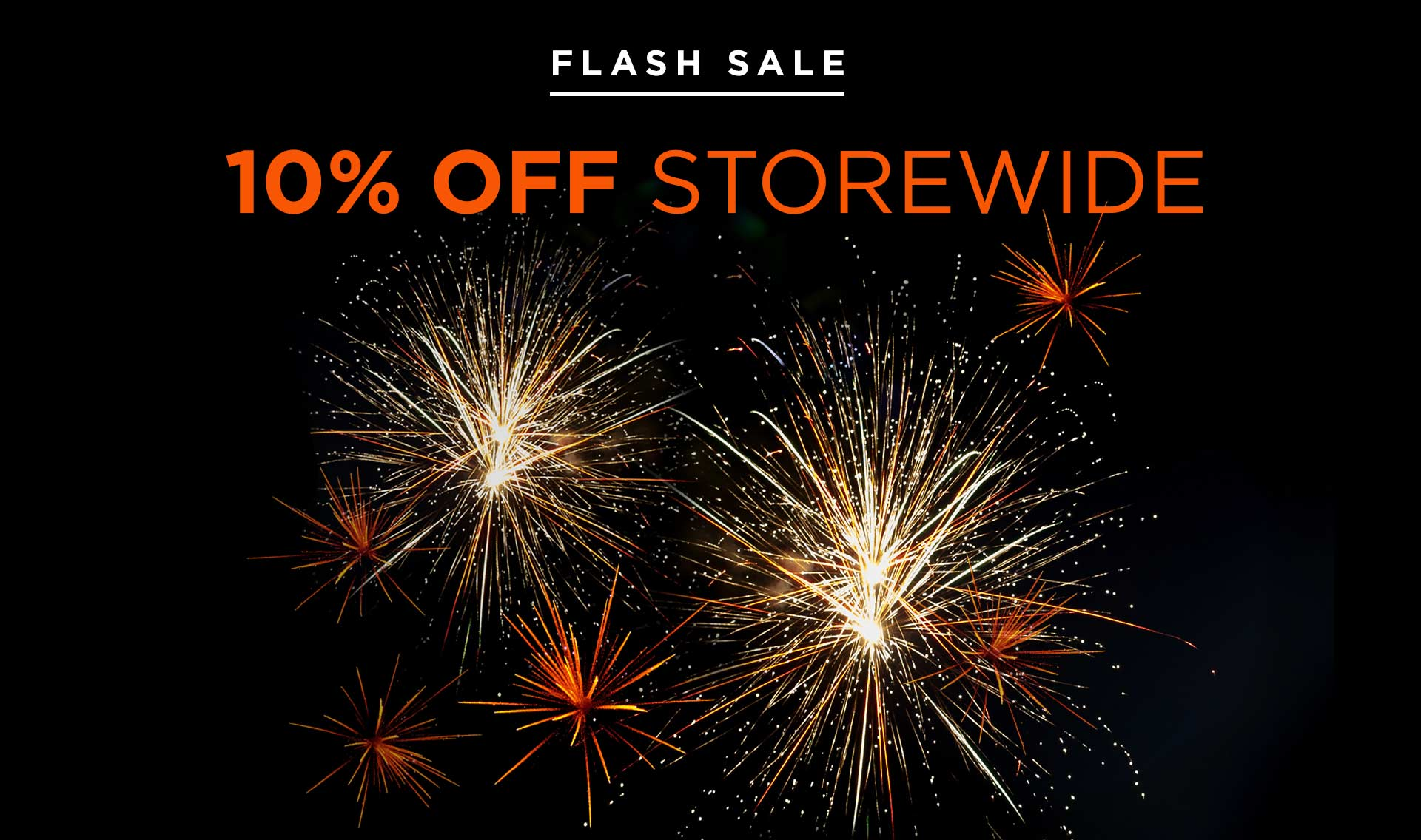 FLASH SALE - 10% OFF STORE WIDE
