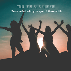 Your tribe sets your vibe