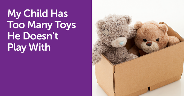 My Child Has Too Many Toys He Doesn't Play With - How Do I Change That?