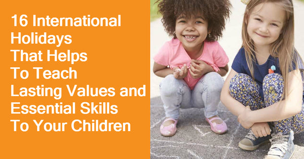 16 International Holidays That Helps To Teach Lasting Values and Essential Skills To Your Children
