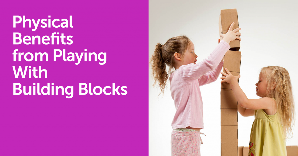 Physical Benefits from Playing With Building Blocks