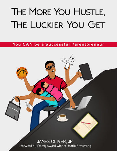 The More You Hustle, The Luckier You Get: You CAN Be a Successful Parentpreneur