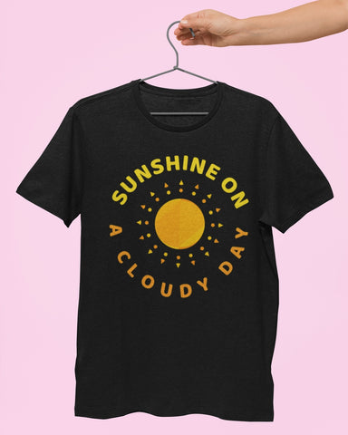 Sunshine on a cloudy day tee.