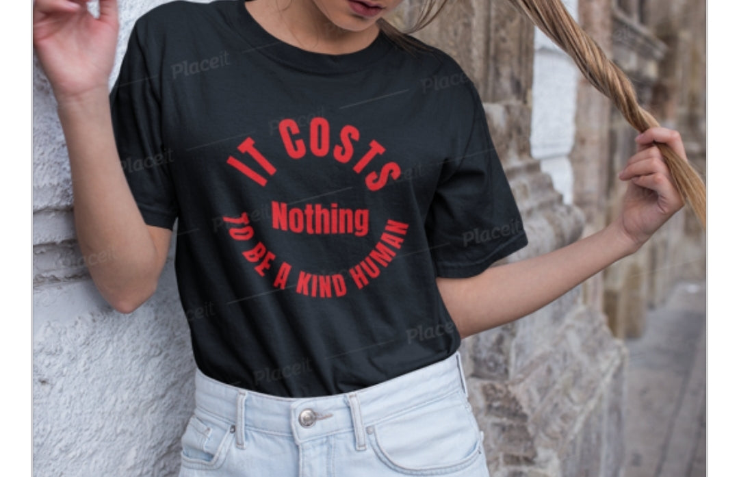 It Costs nothing to be a kind human Tee
