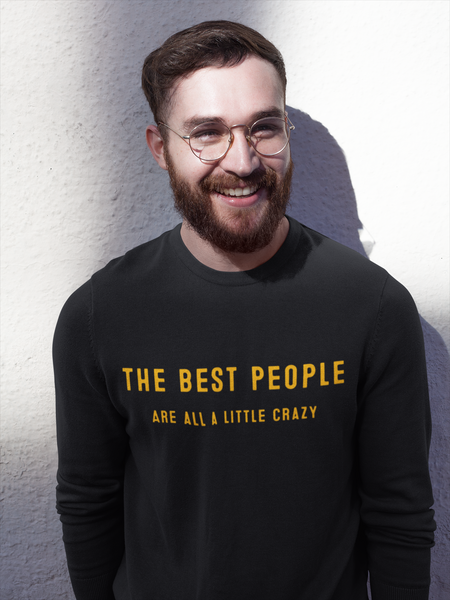 The best people are all a little crazy sweatshirt