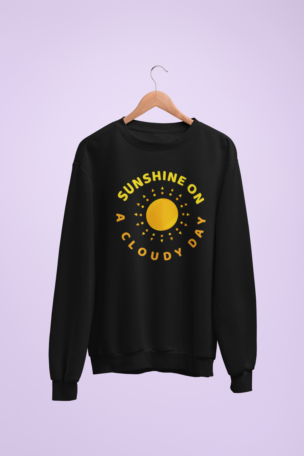 Sunshine on a cloudy day sweatshirt