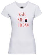 Lady-Fit T-SHIRT | White   | ASK ME HOW  | 65% poly 35% cotton  | PRINT TEXT