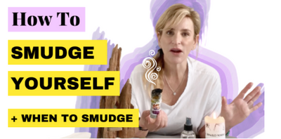 How To Smudge Yourself & When To Smudge