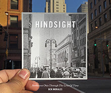 HINDSIGHT- Northwest Ohio Through The Lens of Time by Ben Morales