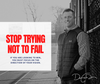 STOP Trying Not To Fail....
