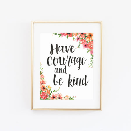 HAVE COURAGE AND BE KIND WATERCOLOR PRINT