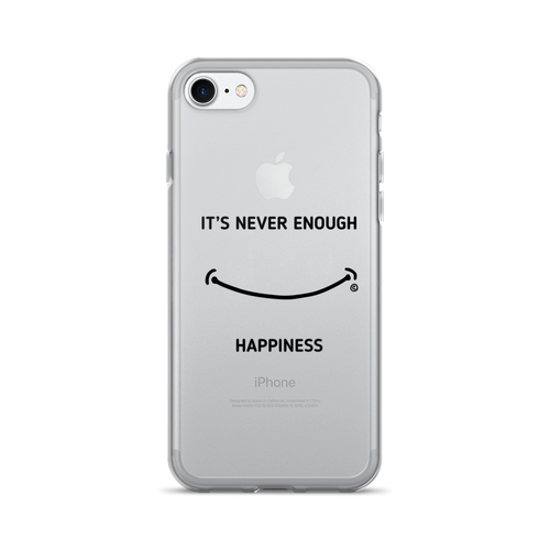 iPhone 7/7 Plus Case - IT'S NEVER ENOUGH, HAPPINESS