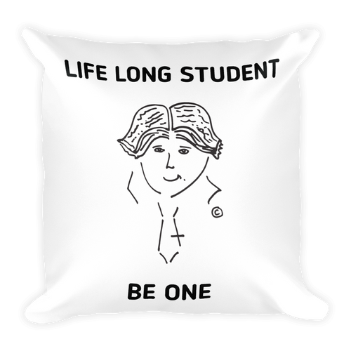 Square Pillow - LIFE LONG STUDENT-BE ONE