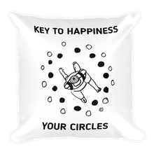 Square Pillow- KEY TO HAPPINESS,  YOUR CIRCLES