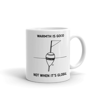Mug - WARMTH IS GOOD, NOT WHEN IT'S GLOBAL