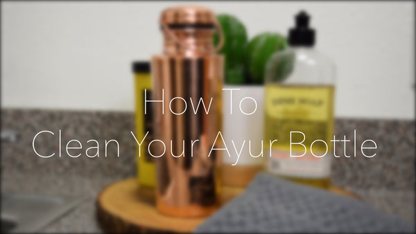 How To Clean Your AYUR Copper Water Bottle
