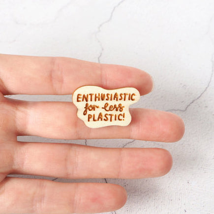 'Enthusiastic for Less Plastic' mini pin by Kate Rowland