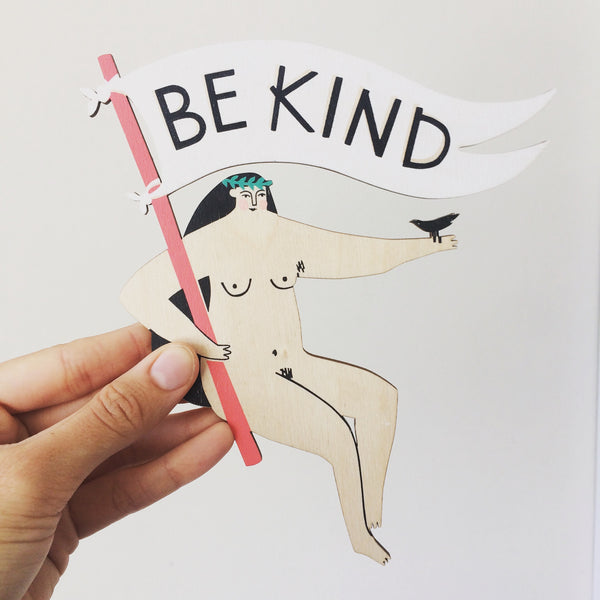 Laser cut and screen printed 'Be Kind Motivational Lady' by Fiona Biddington aka Paper Argonauts at Soma Gallery