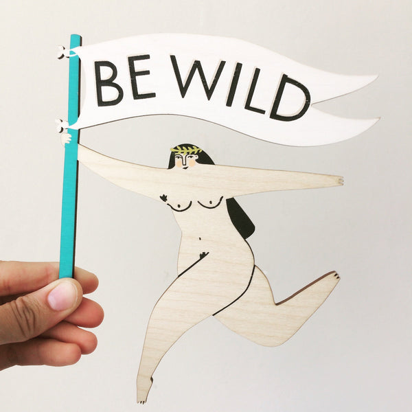 Laser cut and screen printed 'Be Wild Motivational Lady' by Fiona Biddington aka Paper Argonauts at Soma Gallery