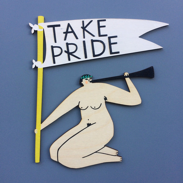 Laser cut and screen printed 'Take Pride Motivational Lady' by Fiona Biddington aka Paper Argonauts