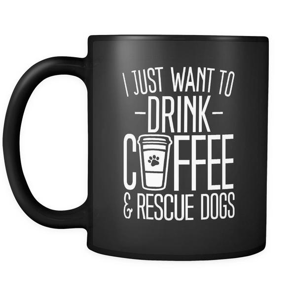 DRINK COFFEE AND RESCUE DOGS - Black 11 oz Mug