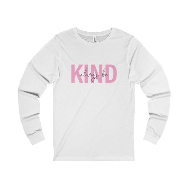 ALWAYS BE KIND - Long Sleeve