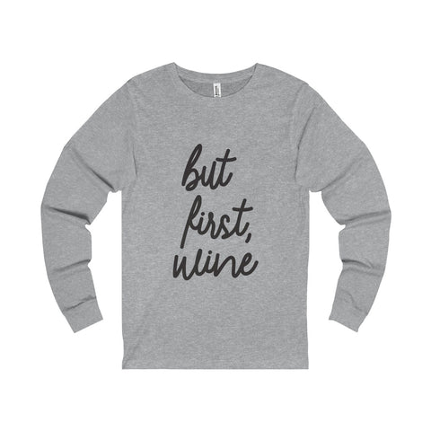 BUT FIRST WINE - Long Sleeve
