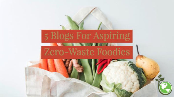 5 blogs for aspiring zero waste foodies