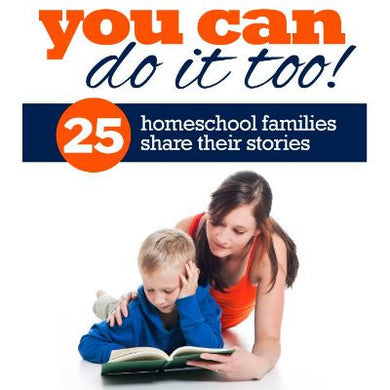 You Can Do It Too: 25 Homeschool Families Share Their Stories (PDF)