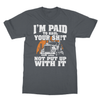 Paid To Haul It - TRUCKERS - Limited Edition Softstyle Ringspun T-Shirt - Need Those Sneakers