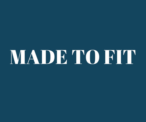 MADE TO FIT