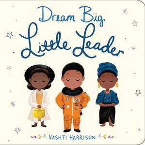 Dream Big, Little Leader - Vashti Harrison