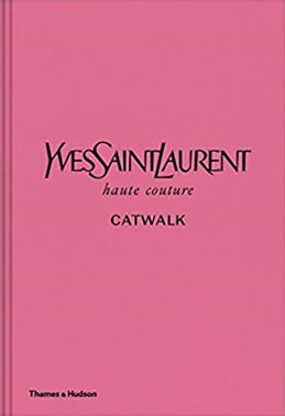 Yves Saint Laurent: Catwalk - Andew Bolton and Suzy Menkes