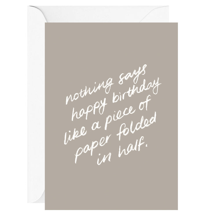 Galina Dixon - Nothing says happy birthday, like a pieces of paper folded in half. – Greeting Card