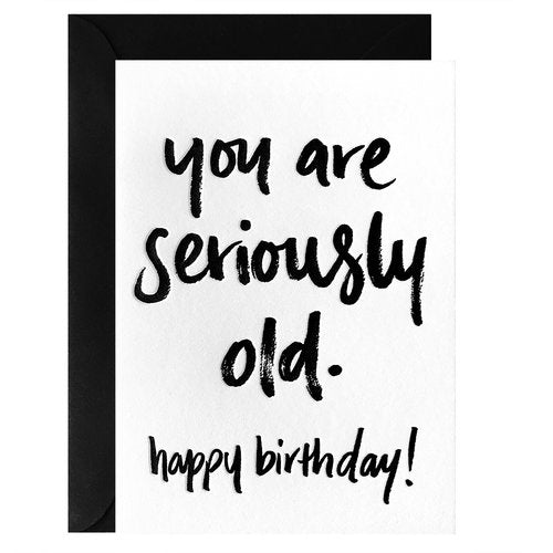 Galina Dixon - You are Seriously Old. Happy Birthday! - Letterpress Card