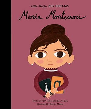 Little People Big Dream - Maria Montessori