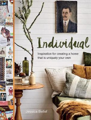 Individual - Inspiration for creating a home that is uniquely your own - By: Jessica Bellef