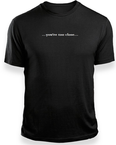 ''Too close''  by Lere's Black T-Shirt