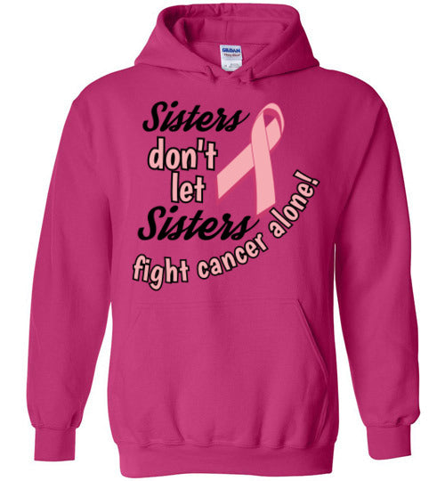 """Sisters don't let Sisters fight alone"" Hoodie"