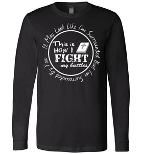 Fight My Battles Long Sleeved