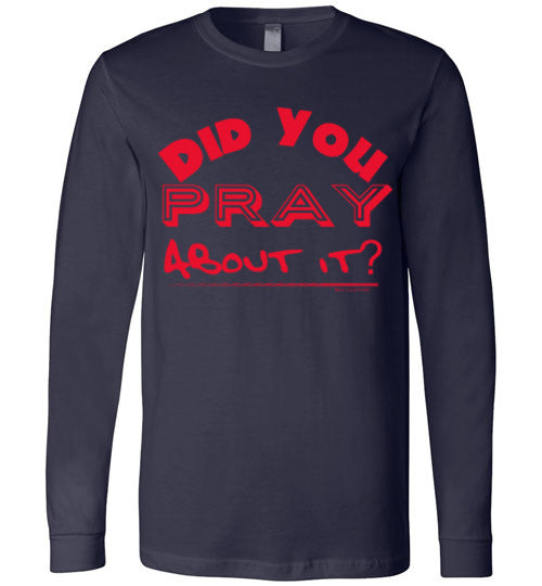 Did You Pray About It- Long Sleeved Tee