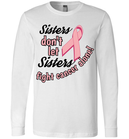 """Sisters don't let Sisters fight alone"" Long sleeved"